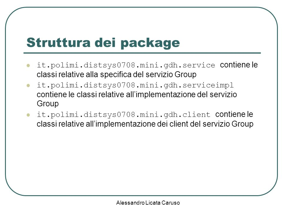 Alessandro Licata Caruso Struttura dei package it.polimi.distsys0708.mini.gdh.service contiene le classi relative alla specifica del servizio Group it