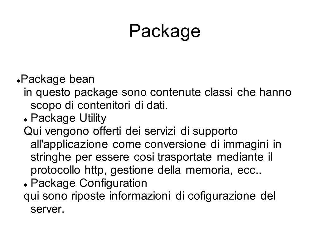 Package Package bean in questo package sono contenute classi che hanno scopo di contenitori di dati. Package Utility Qui vengono offerti dei servizi d