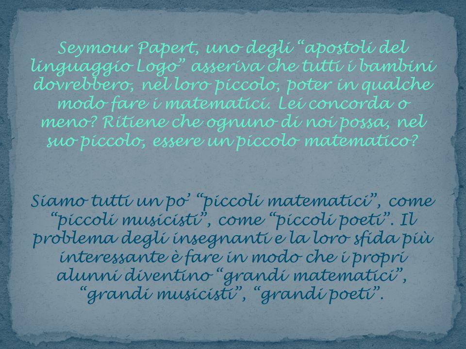 Seymour Papert, uno degli apostoli del linguaggio Logo asseriva che tutti i bambini dovrebbero, nel loro piccolo, poter in qualche modo fare i matemat