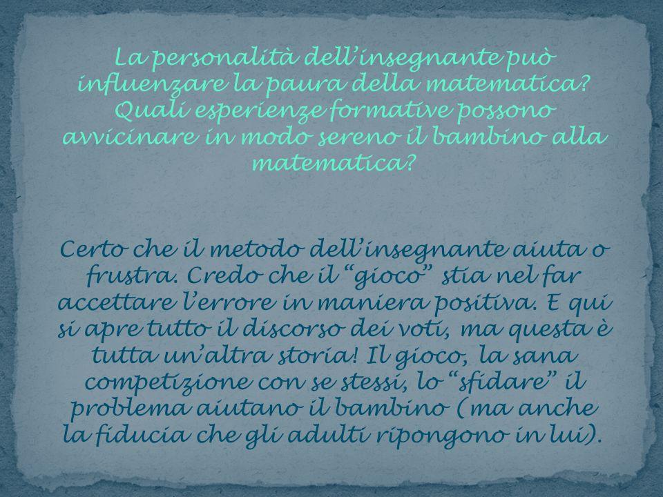 La personalità dellinsegnante può influenzare la paura della matematica? Quali esperienze formative possono avvicinare in modo sereno il bambino alla
