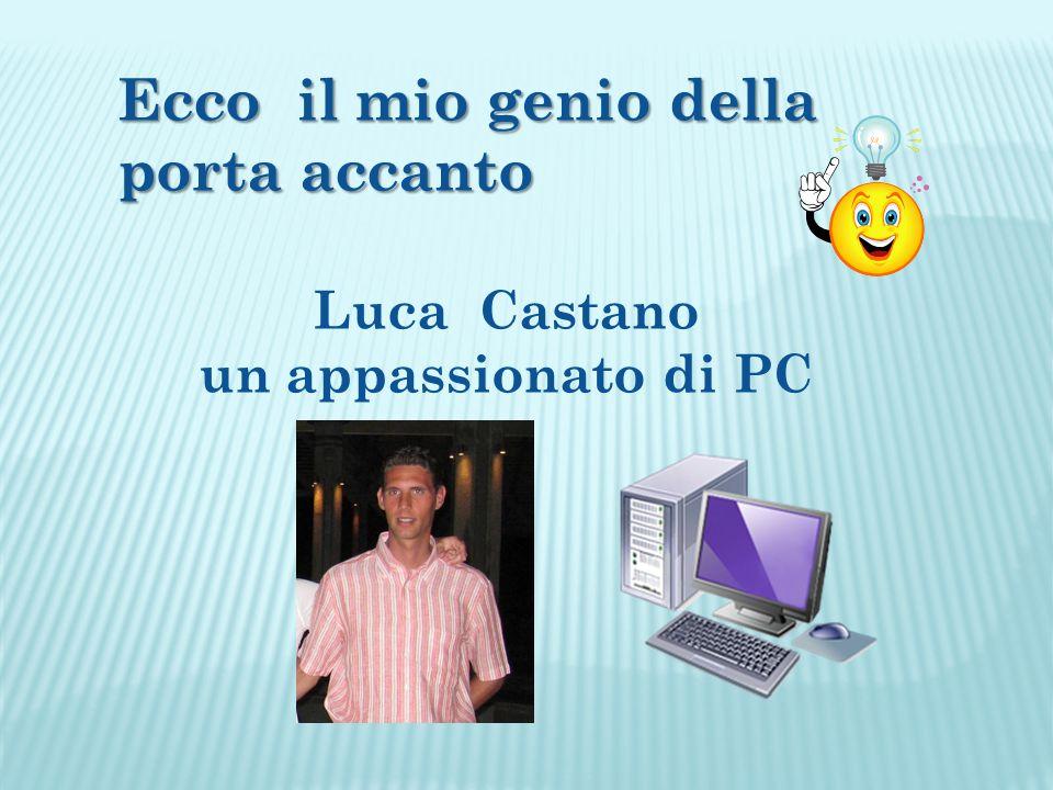 Ecco il mio genio della porta accanto Luca Castano un appassionato di PC