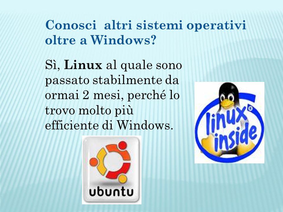Conosci altri sistemi operativi oltre a Windows.