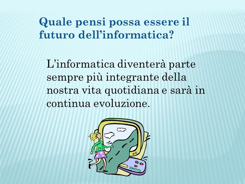 Quale pensi possa essere il futuro dellinformatica.