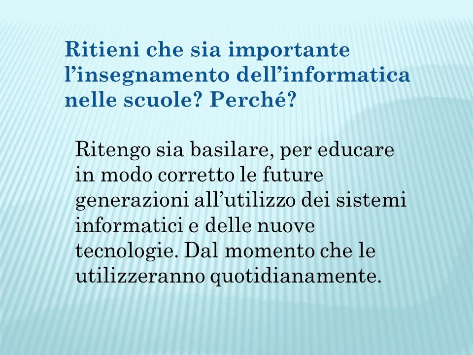 Ritieni che sia importante linsegnamento dellinformatica nelle scuole.