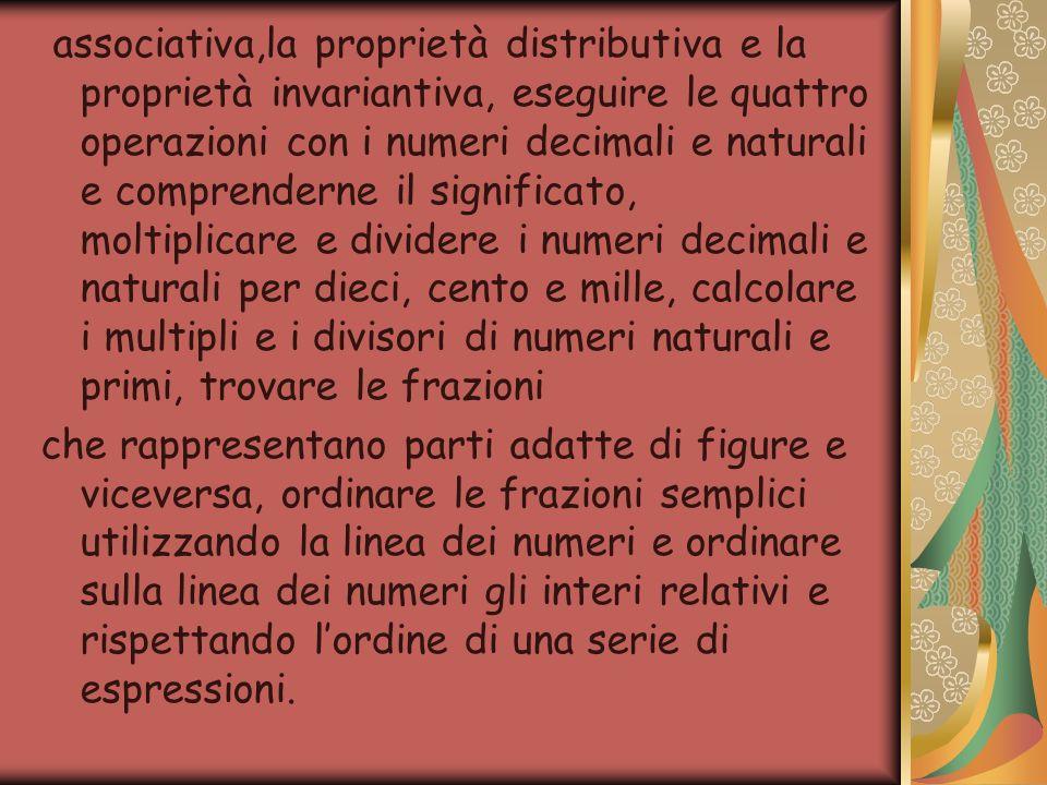 associativa,la proprietà distributiva e la proprietà invariantiva, eseguire le quattro operazioni con i numeri decimali e naturali e comprenderne il s