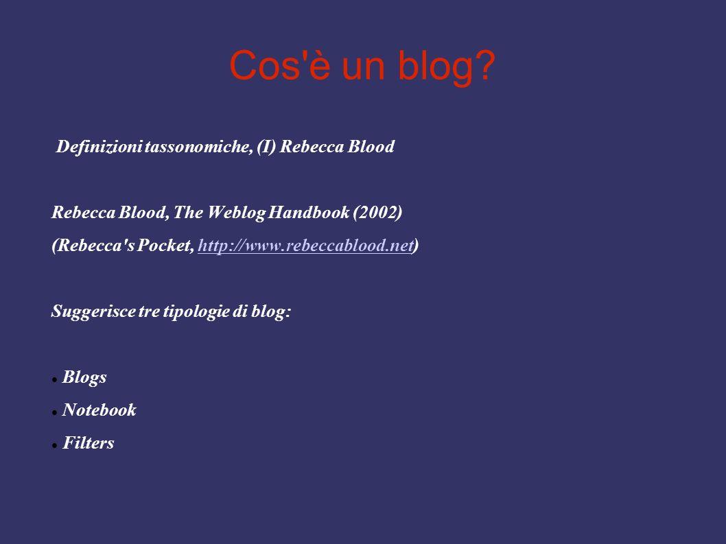 Cos'è un blog? Definizioni tassonomiche, (I) Rebecca Blood Rebecca Blood, The Weblog Handbook (2002) (Rebecca's Pocket, http://www.rebeccablood.net)ht