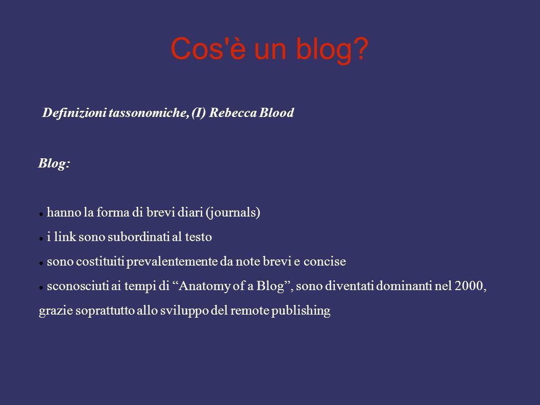 Cos'è un blog? Definizioni tassonomiche, (I) Rebecca Blood Blog: hanno la forma di brevi diari (journals) i link sono subordinati al testo sono costit