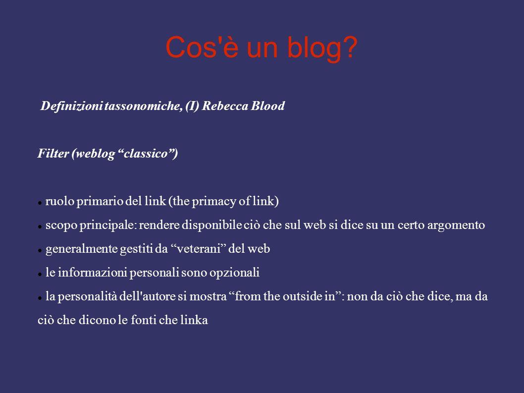 Cos'è un blog? Definizioni tassonomiche, (I) Rebecca Blood Filter (weblog classico) ruolo primario del link (the primacy of link) scopo principale: re