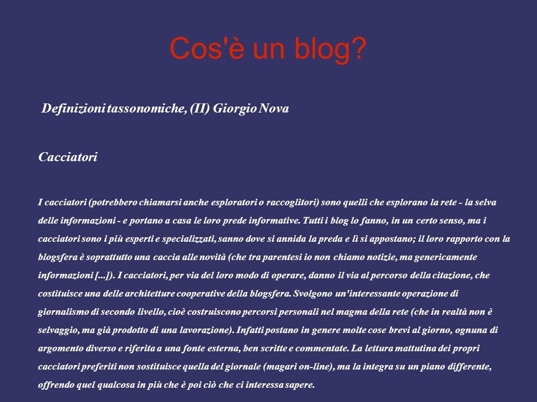 Cos'è un blog? Definizioni tassonomiche, (II) Giorgio Nova Cacciatori I cacciatori (potrebbero chiamarsi anche esploratori o raccoglitori) sono quelli