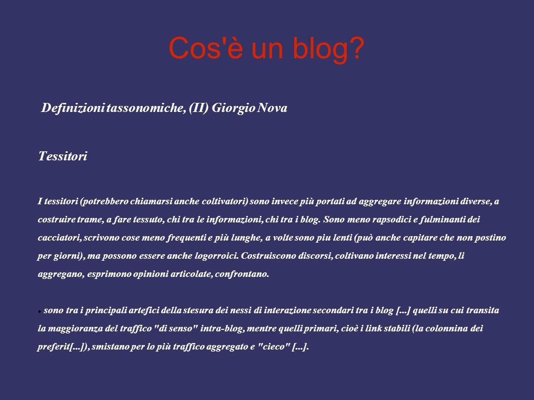 Cos'è un blog? Definizioni tassonomiche, (II) Giorgio Nova Tessitori I tessitori (potrebbero chiamarsi anche coltivatori) sono invece più portati ad a