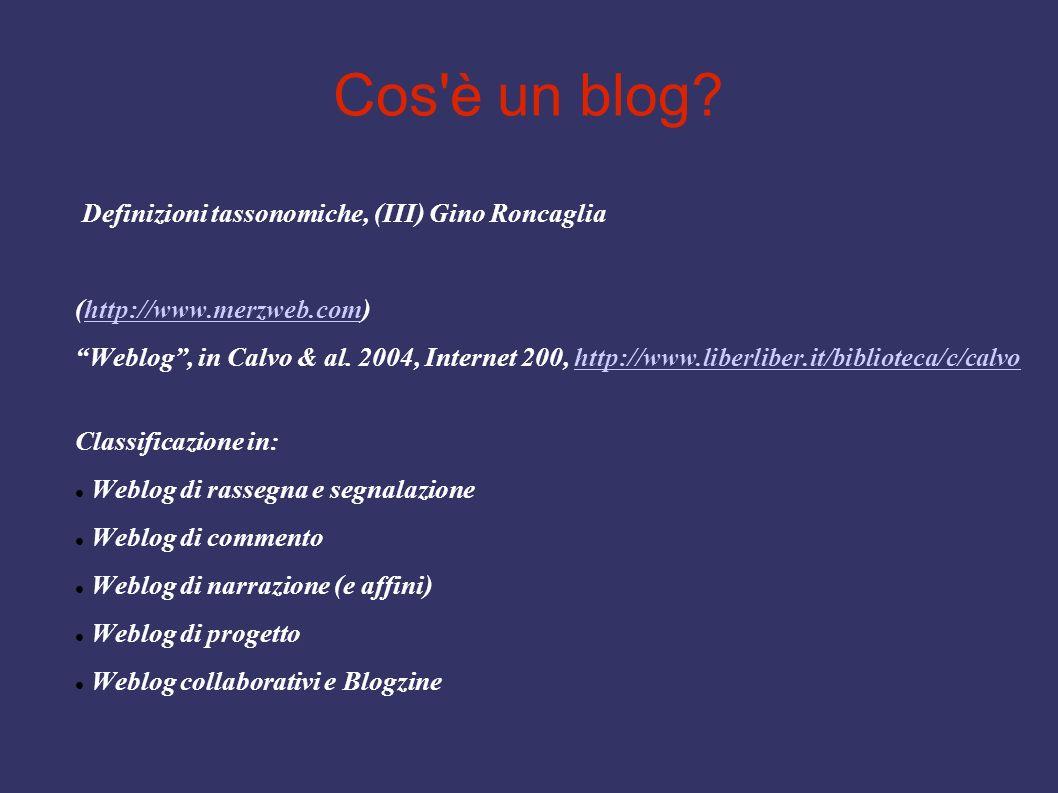 Cos'è un blog? Definizioni tassonomiche, (III) Gino Roncaglia (http://www.merzweb.com)http://www.merzweb.com Weblog, in Calvo & al. 2004, Internet 200