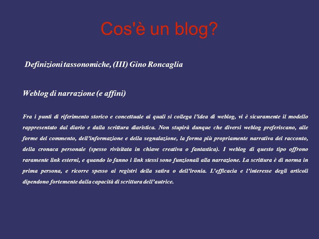 Cos'è un blog? Definizioni tassonomiche, (III) Gino Roncaglia Weblog di narrazione (e affini) Fra i punti di riferimento storico e concettuale ai qual