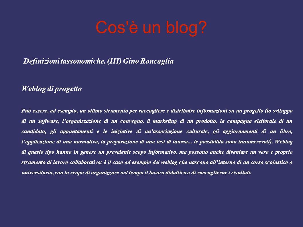 Cos'è un blog? Definizioni tassonomiche, (III) Gino Roncaglia Weblog di progetto Può essere, ad esempio, un ottimo strumento per raccogliere e distrib