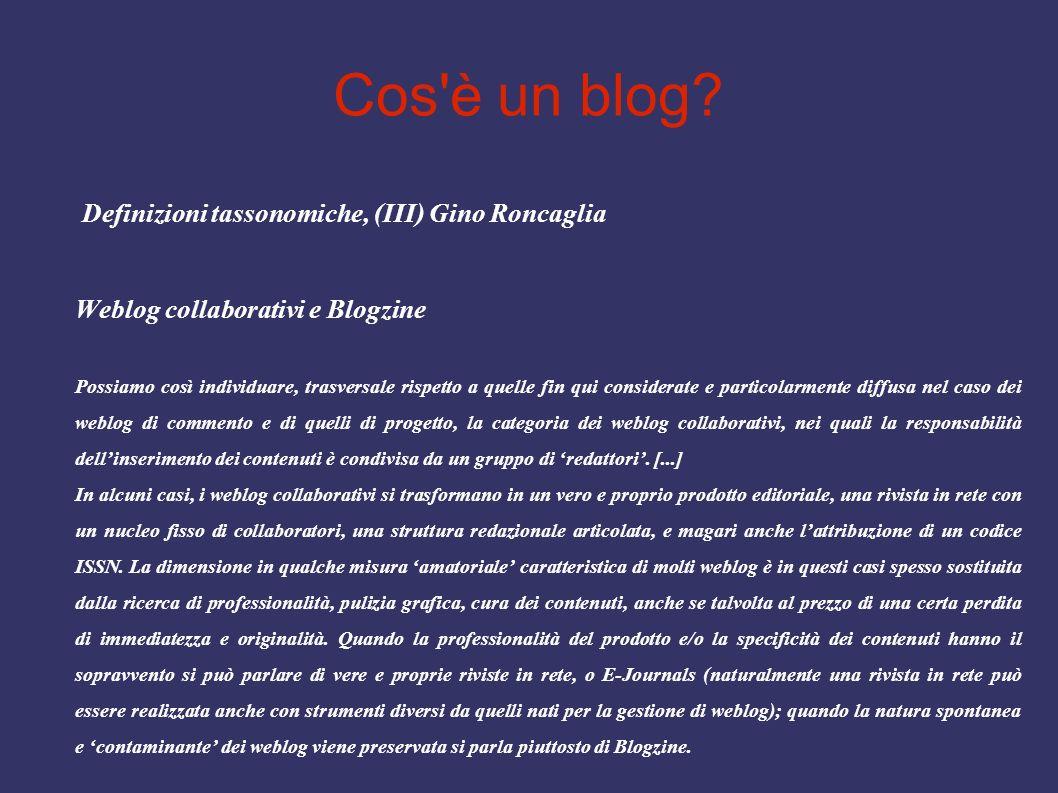 Cos'è un blog? Definizioni tassonomiche, (III) Gino Roncaglia Weblog collaborativi e Blogzine Possiamo così individuare, trasversale rispetto a quelle