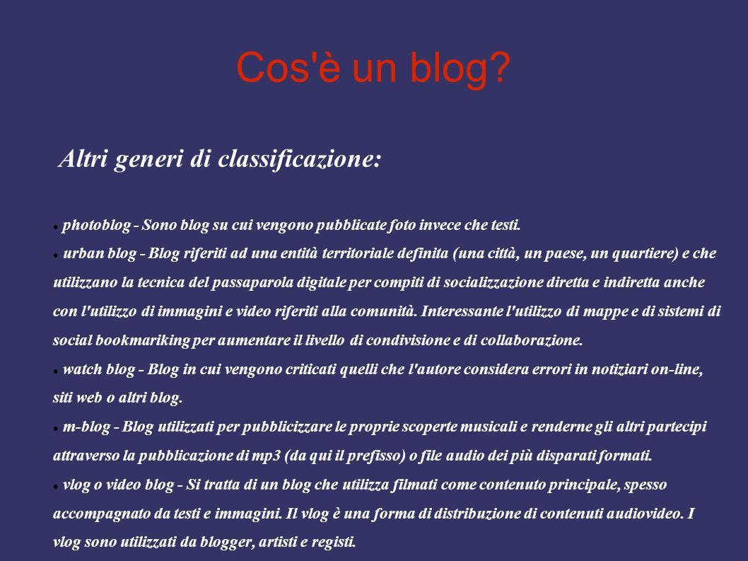 Cos'è un blog? Altri generi di classificazione: photoblog - Sono blog su cui vengono pubblicate foto invece che testi. urban blog - Blog riferiti ad u