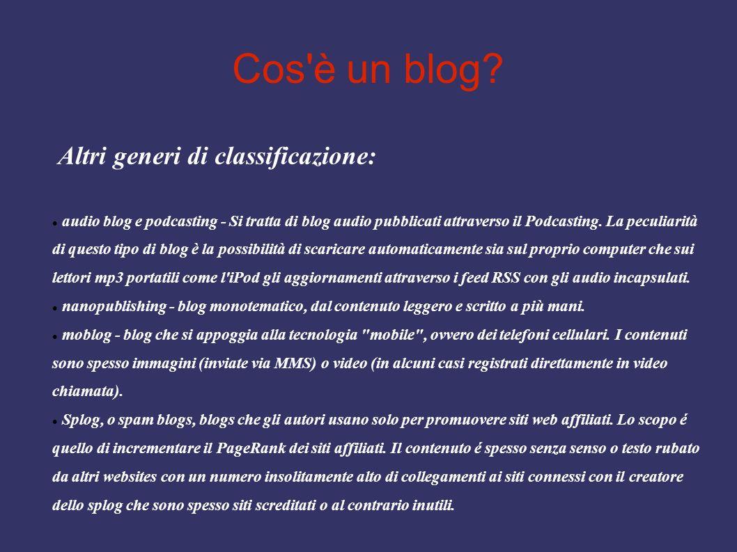 Cos'è un blog? Altri generi di classificazione: audio blog e podcasting - Si tratta di blog audio pubblicati attraverso il Podcasting. La peculiarità