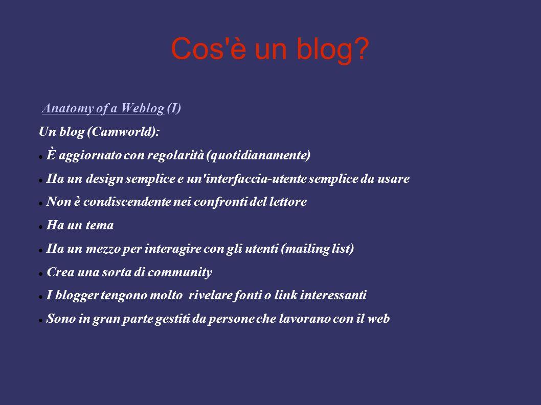 Cos'è un blog? Anatomy of a Weblog (I)Anatomy of a Weblog Un blog (Camworld): È aggiornato con regolarità (quotidianamente) Ha un design semplice e un