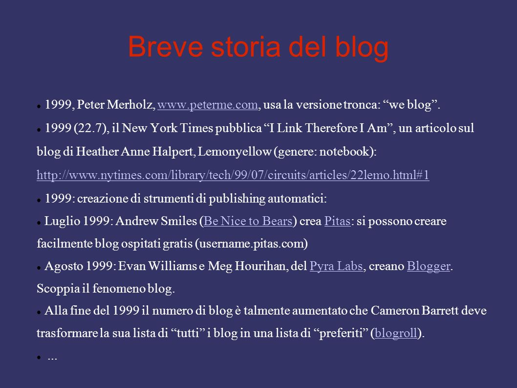 Breve storia del blog 1999, Peter Merholz, www.peterme.com, usa la versione tronca: we blog.www.peterme.com 1999 (22.7), il New York Times pubblica I