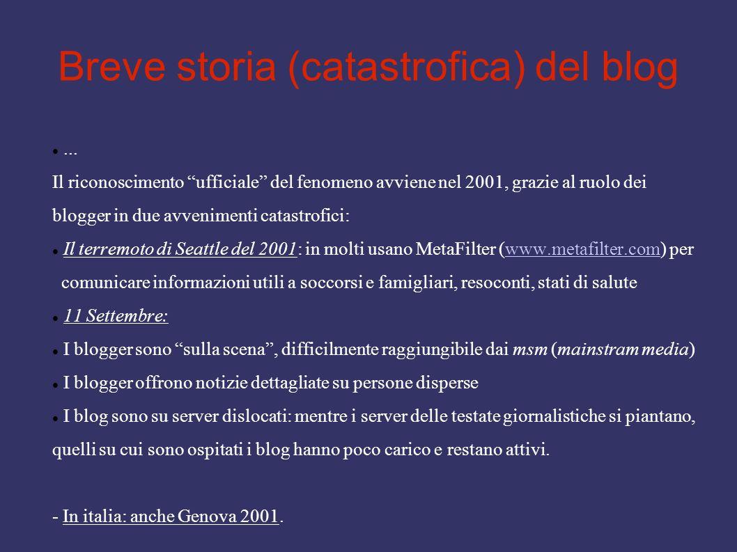 Breve storia (catastrofica) del blog... Il riconoscimento ufficiale del fenomeno avviene nel 2001, grazie al ruolo dei blogger in due avvenimenti cata