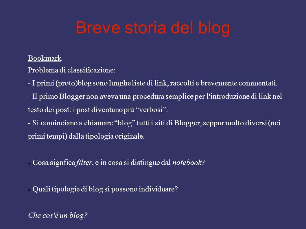 Breve storia del blog Bookmark Problema di classificazione: - I primi (proto)blog sono lunghe liste di link, raccolti e brevemente commentati. - Il pr