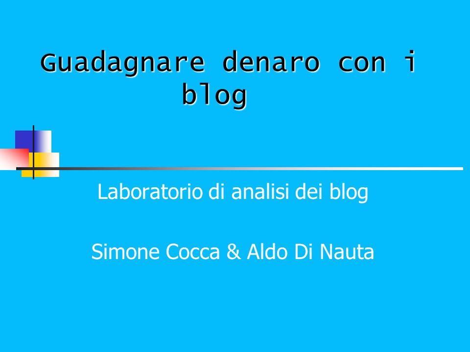 Guadagnare denaro con i blog Laboratorio di analisi dei blog Simone Cocca & Aldo Di Nauta