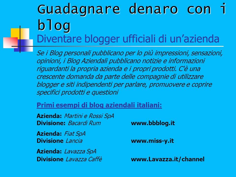 Guadagnare denaro con i blog Se i Blog personali pubblicano per lo più impressioni, sensazioni, opinioni, i Blog Aziendali pubblicano notizie e inform
