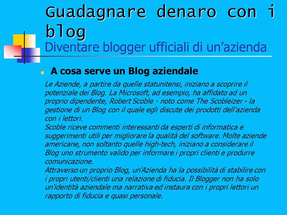 Guadagnare denaro con i blog A cosa serve un Blog aziendale Diventare blogger ufficiali di unazienda Le Aziende, a partire da quelle statunitensi, ini