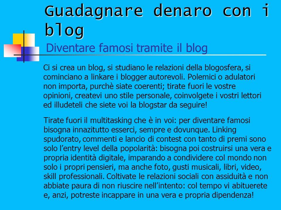 Guadagnare denaro con i blog Ci si crea un blog, si studiano le relazioni della blogosfera, si cominciano a linkare i blogger autorevoli. Polemici o a