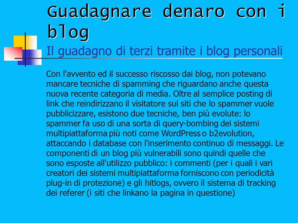 Guadagnare denaro con i blog Il guadagno di terzi tramite i blog personali Con l'avvento ed il successo riscosso dai blog, non potevano mancare tecnic