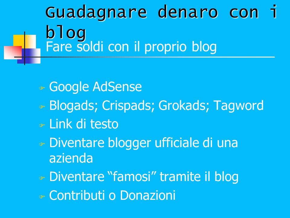 Fare soldi con il proprio blog Google AdSense Blogads; Crispads; Grokads; Tagword Link di testo Diventare blogger ufficiale di una azienda Diventare f