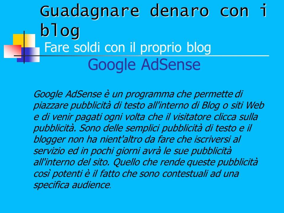 Fare soldi con il proprio blog Google AdSense Google AdSense è un programma che permette di piazzare pubblicità di testo all'interno di Blog o siti We