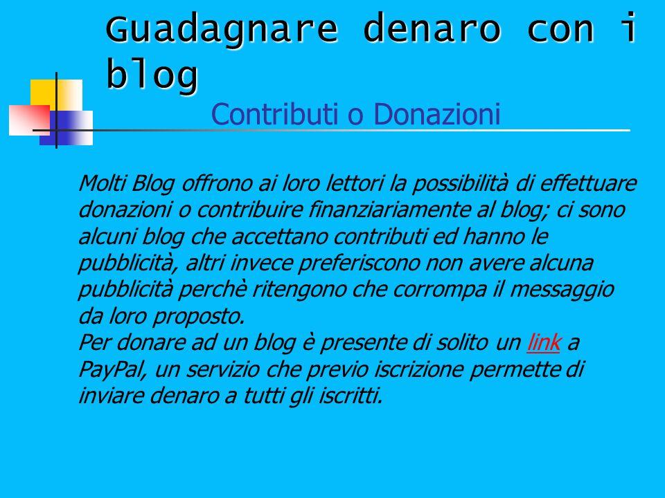 Guadagnare denaro con i blog Contributi o Donazioni Molti Blog offrono ai loro lettori la possibilità di effettuare donazioni o contribuire finanziari