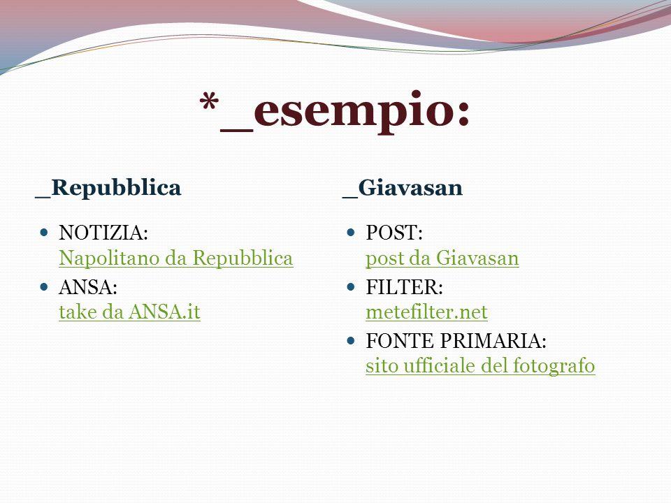 *_esempio: _Repubblica _Giavasan NOTIZIA: Napolitano da Repubblica Napolitano da Repubblica ANSA: take da ANSA.it take da ANSA.it POST: post da Giavas