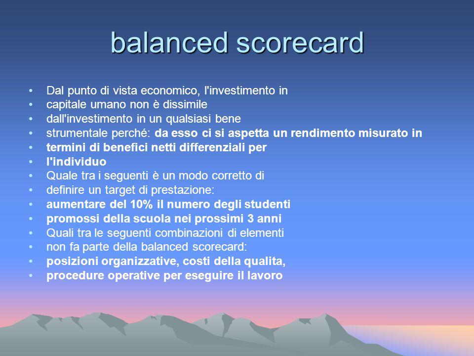 balanced scorecard Dal punto di vista economico, l'investimento in capitale umano non è dissimile dall'investimento in un qualsiasi bene strumentale p