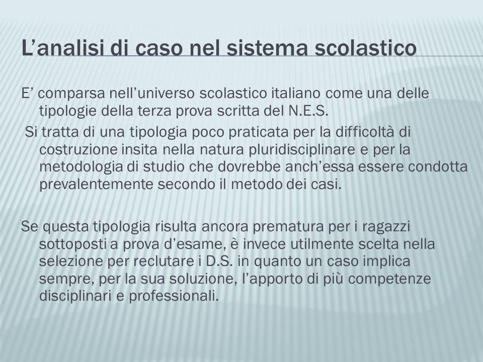 Lanalisi di caso nel sistema scolastico E comparsa nelluniverso scolastico italiano come una delle tipologie della terza prova scritta del N.E.S. Si t