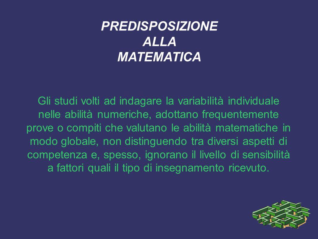 PREDISPOSIZIONE ALLA MATEMATICA Gli studi volti ad indagare la variabilità individuale nelle abilità numeriche, adottano frequentemente prove o compit
