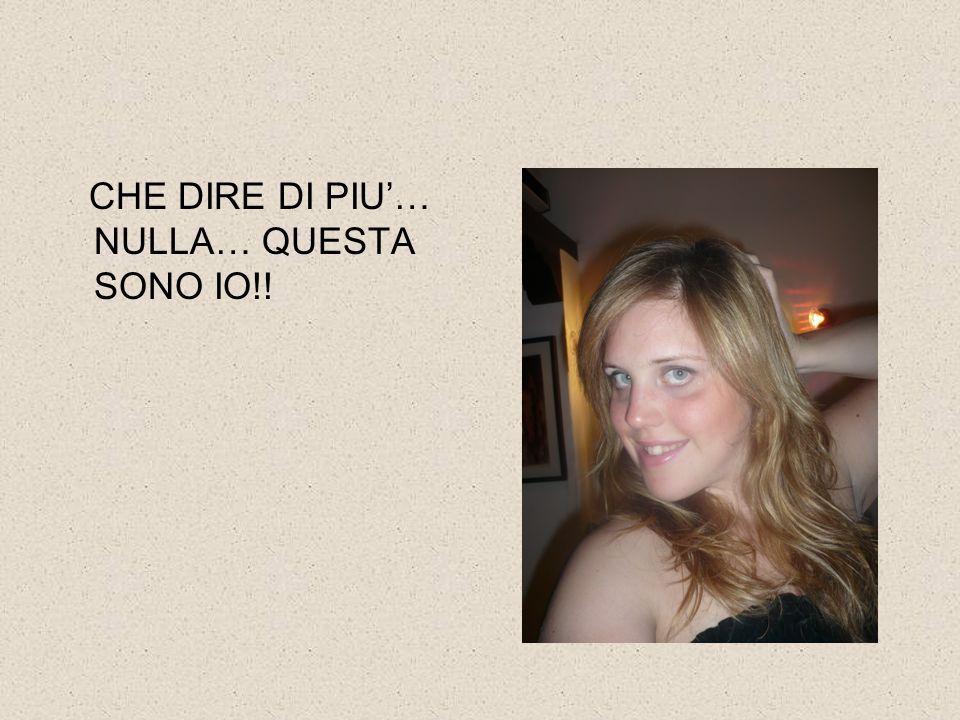 CHE DIRE DI PIU… NULLA… QUESTA SONO IO!!