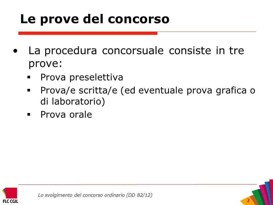 Lo svolgimento del concorso ordinario (DD 82/12) 2 Le prove del concorso La procedura concorsuale consiste in tre prove: Prova preselettiva Prova/e sc
