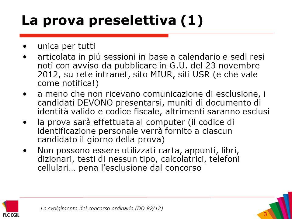 Lo svolgimento del concorso ordinario (DD 82/12) 3 La prova preselettiva (1) unica per tutti articolata in più sessioni in base a calendario e sedi re