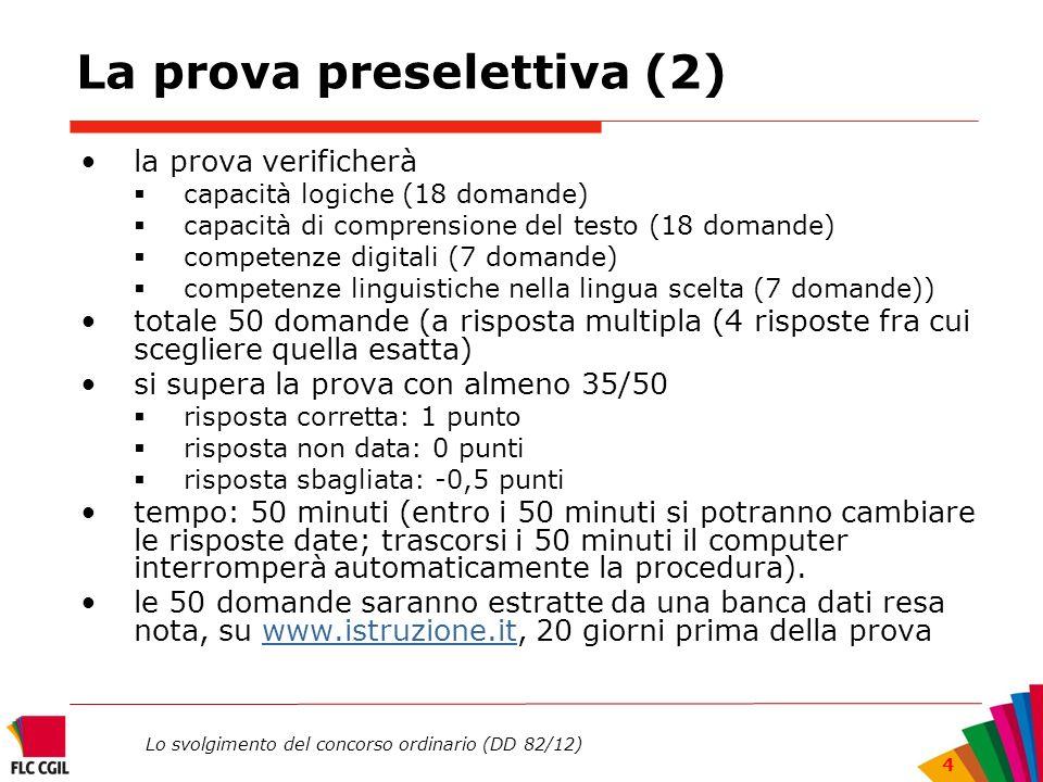 Lo svolgimento del concorso ordinario (DD 82/12) 4 La prova preselettiva (2) la prova verificherà capacità logiche (18 domande) capacità di comprensio