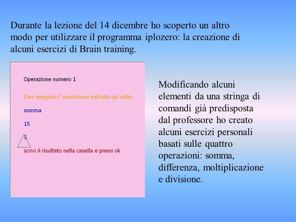 Durante la lezione del 14 dicembre ho scoperto un altro modo per utilizzare il programma iplozero: la creazione di alcuni esercizi di Brain training.