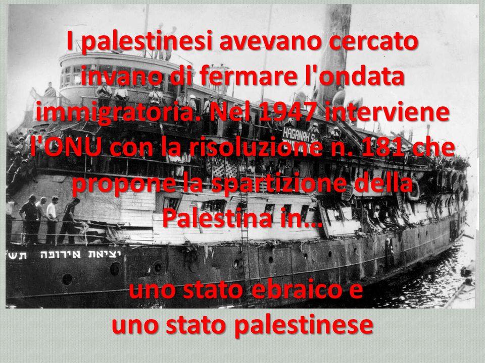 I palestinesi avevano cercato invano di fermare l'ondata immigratoria. Nel 1947 interviene l'ONU con la risoluzione n. 181 che propone la spartizione