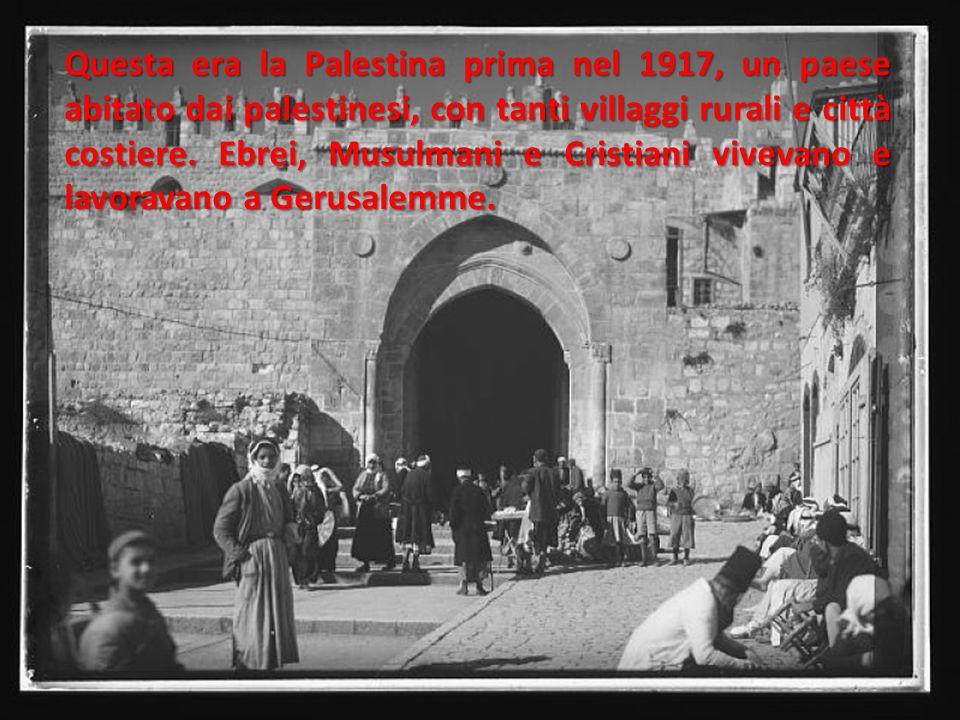 Questa era la Palestina prima nel 1917, un paese abitato dai palestinesi, con tanti villaggi rurali e città costiere. Ebrei, Musulmani e Cristiani viv