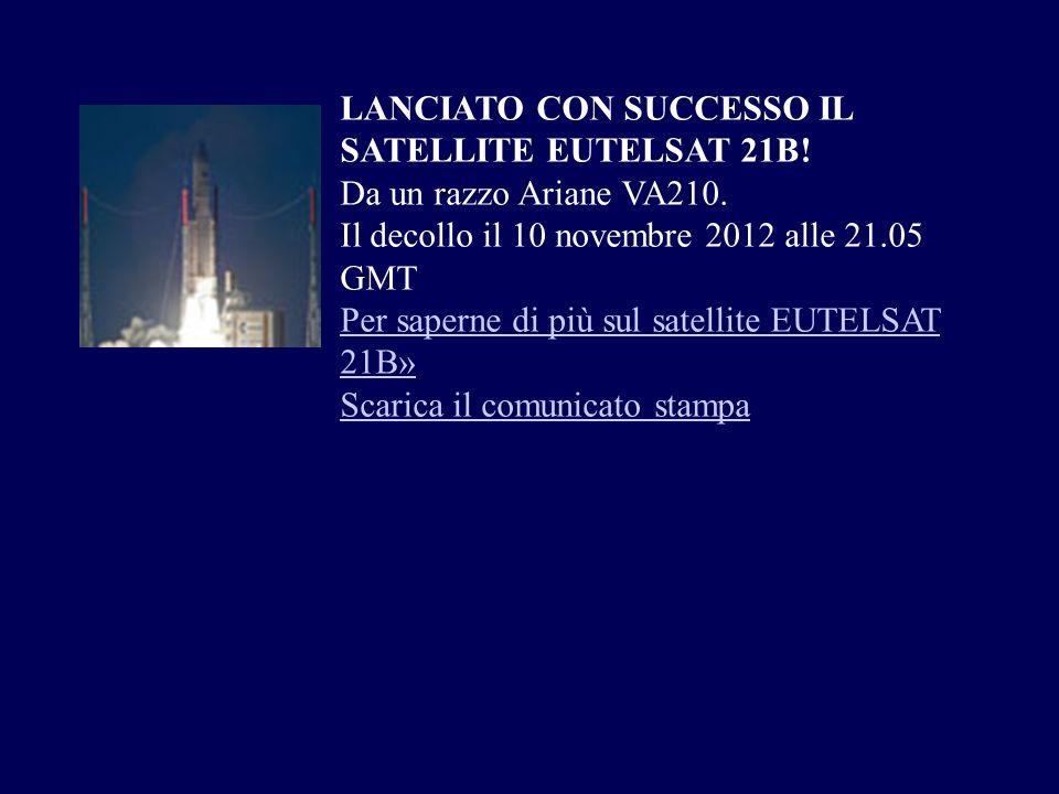 LANCIATO CON SUCCESSO IL SATELLITE EUTELSAT 21B! Da un razzo Ariane VA210. Il decollo il 10 novembre 2012 alle 21.05 GMT Per saperne di più sul satell