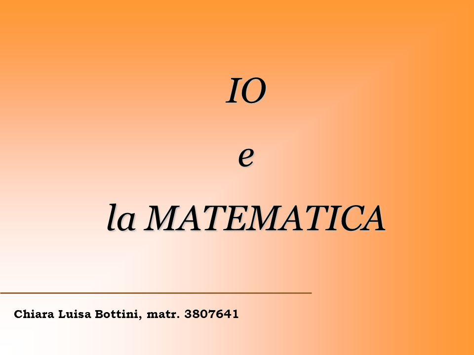 IOe la MATEMATICA Chiara Luisa Bottini, matr. 3807641