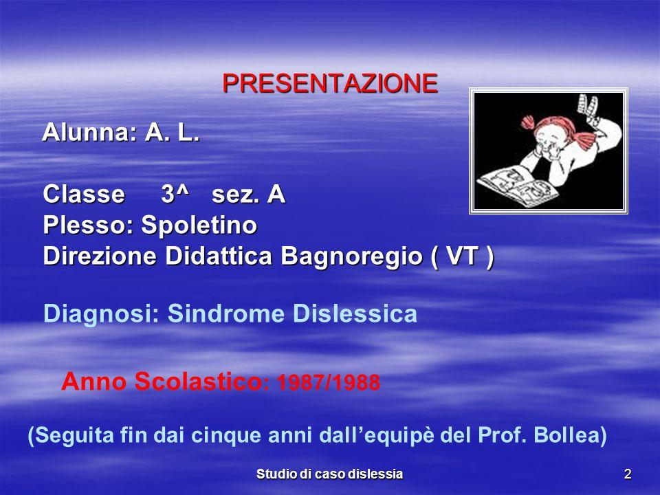 Studio di caso dislessia2 PRESENTAZIONE Alunna: A. L. Alunna: A. L. Classe 3^ sez. A Classe 3^ sez. A Plesso: Spoletino Plesso: Spoletino Direzione Di