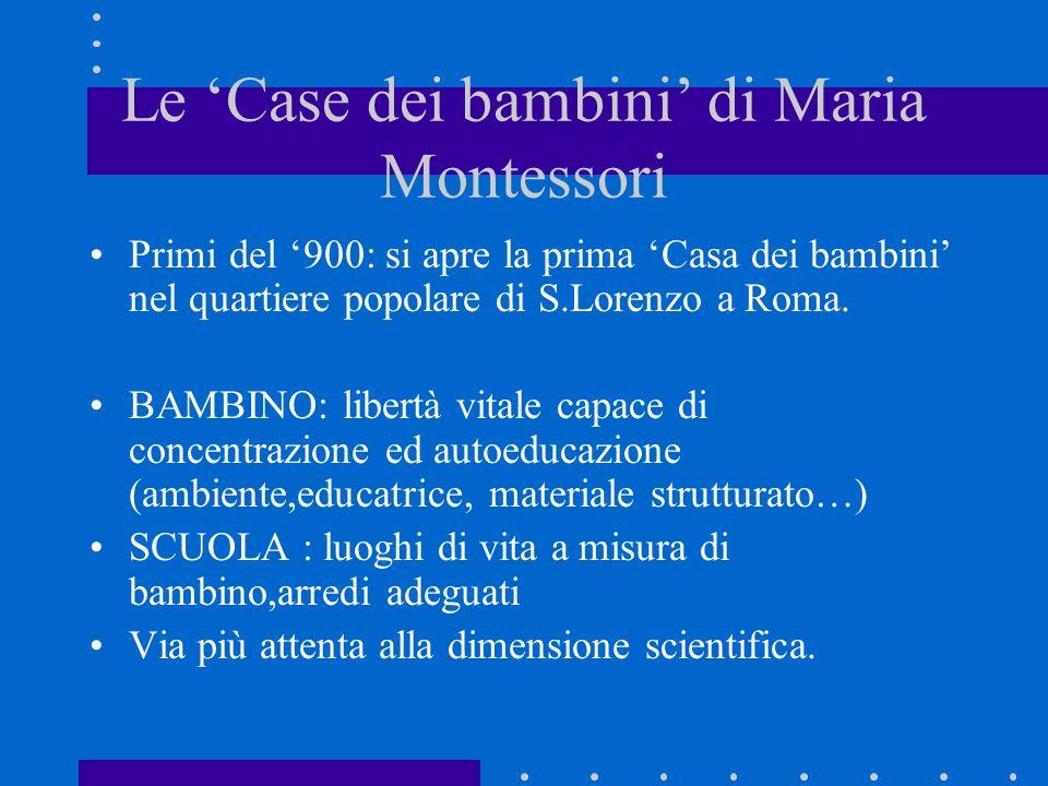 Le Case dei bambini di Maria Montessori Primi del 900: si apre la prima Casa dei bambini nel quartiere popolare di S.Lorenzo a Roma. BAMBINO: libertà
