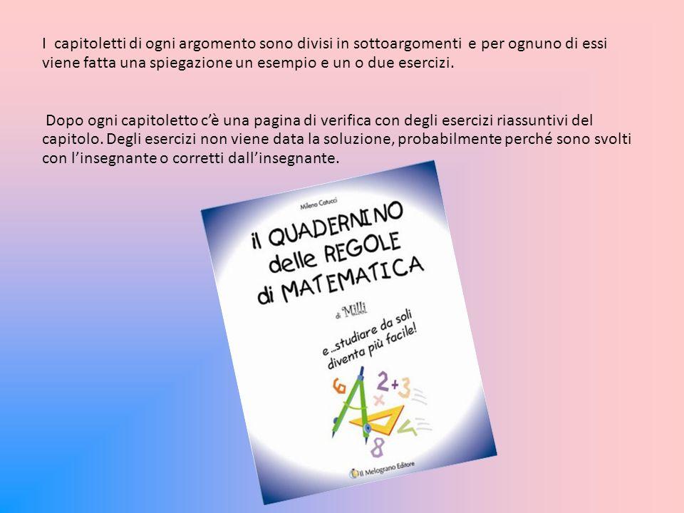 Per quanto riguarda l argomento di matematica ci sono OTTO capitoletti ognuno dei quali presenta dei sottoargomenti sviluppati in teoria.