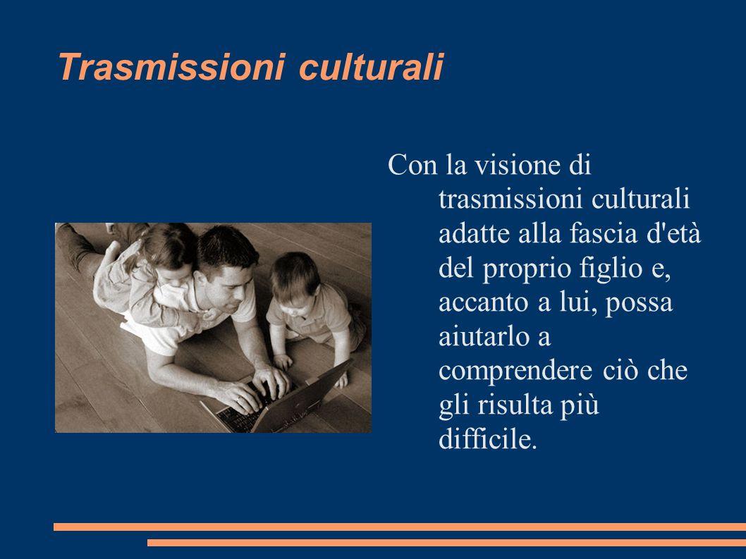 Trasmissioni culturali Con la visione di trasmissioni culturali adatte alla fascia d'età del proprio figlio e, accanto a lui, possa aiutarlo a compren