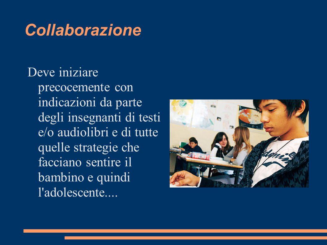 Collaborazione Deve iniziare precocemente con indicazioni da parte degli insegnanti di testi e/o audiolibri e di tutte quelle strategie che facciano s